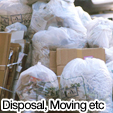 Disposal, Moving etc